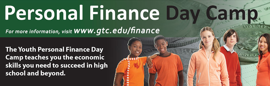 Personal finance day camp. Visit www.gtc.edu/finance.